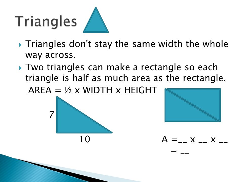 Triangles Triangles don t stay the same width the whole way across.