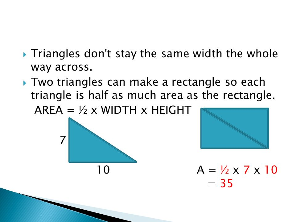 Triangles don t stay the same width the whole way across.