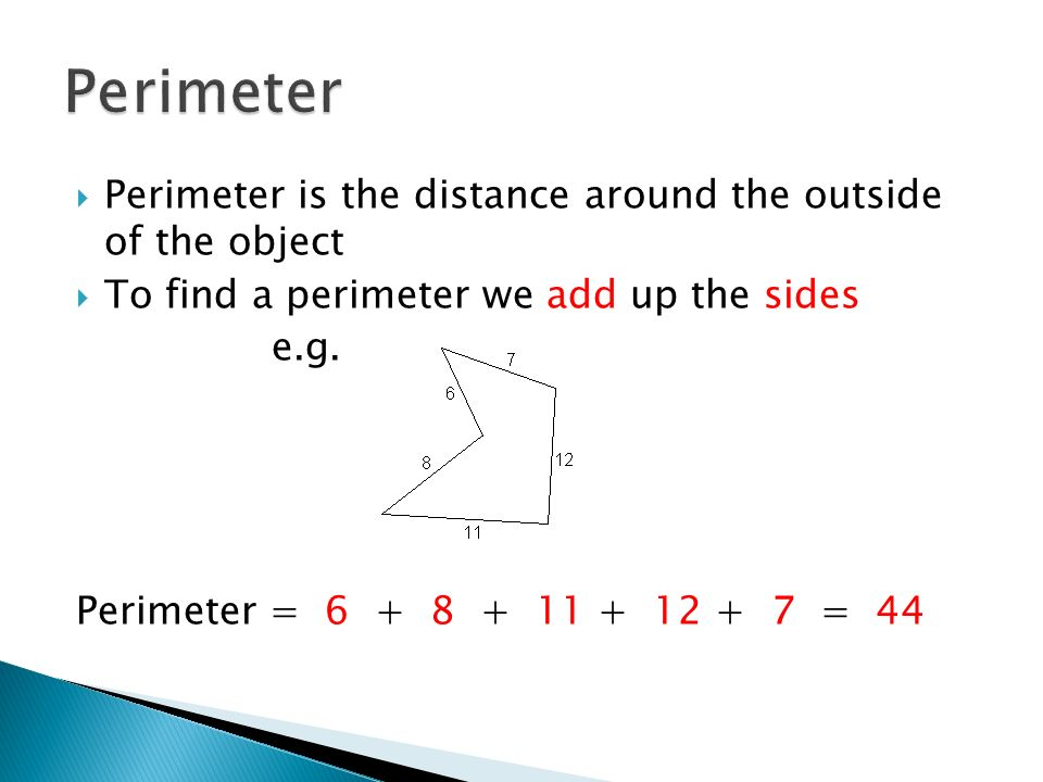 Perimeter Perimeter is the distance around the outside of the object