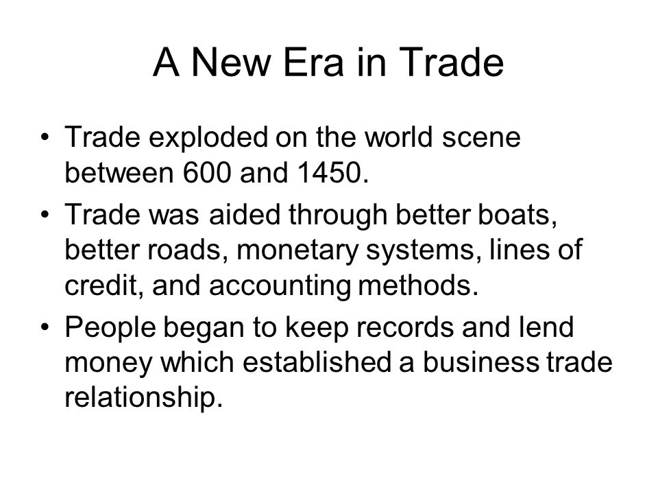 A New Era in Trade Trade exploded on the world scene between 600 and