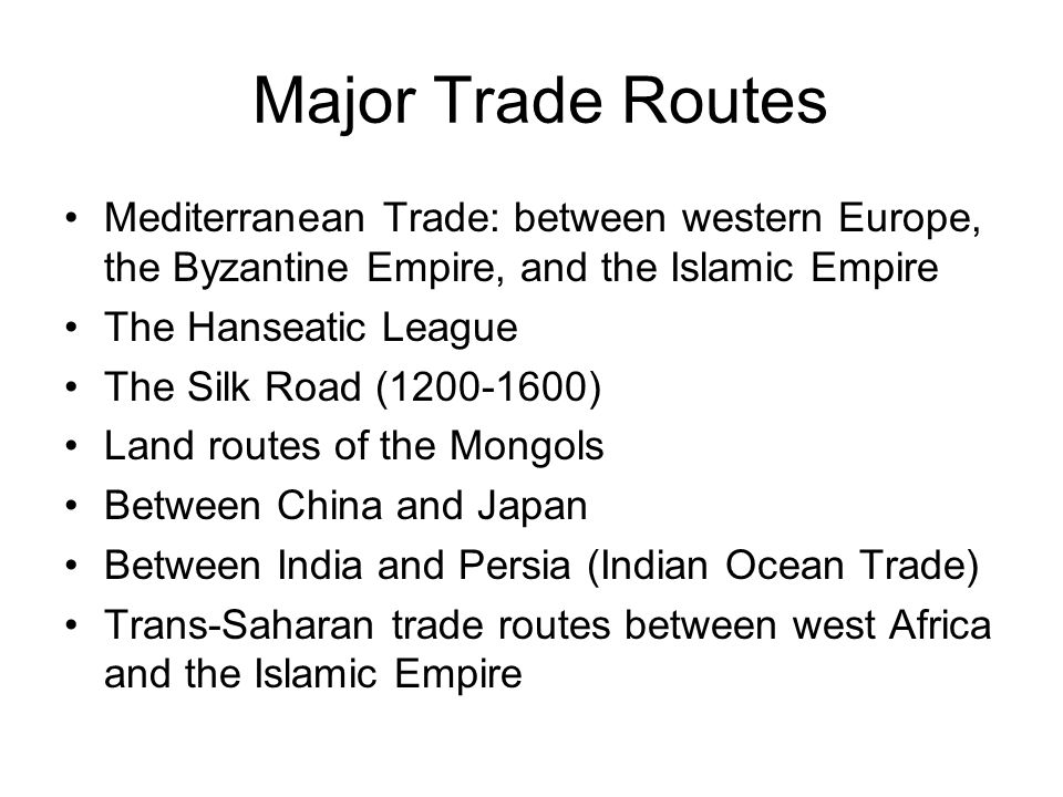 Major Trade Routes Mediterranean Trade: between western Europe, the Byzantine Empire, and the Islamic Empire.