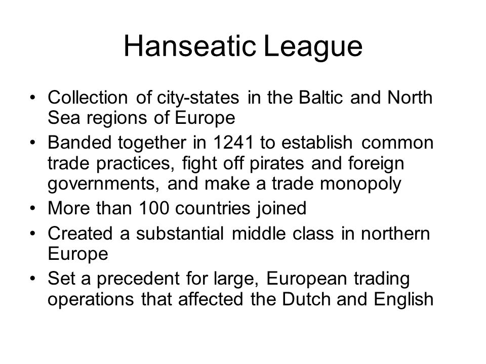 Hanseatic League Collection of city-states in the Baltic and North Sea regions of Europe.