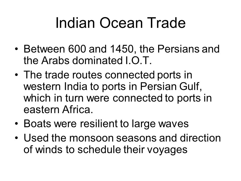 Indian Ocean Trade Between 600 and 1450, the Persians and the Arabs dominated I.O.T.