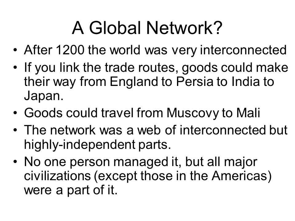 A Global Network After 1200 the world was very interconnected