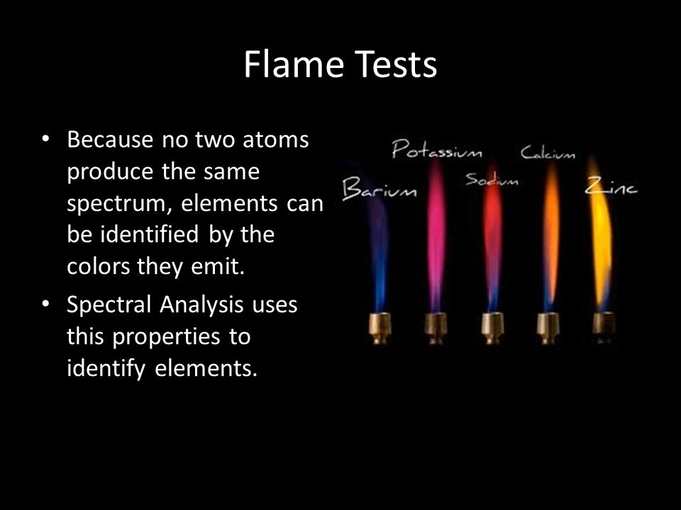 Flame Tests Because no two atoms produce the same spectrum, elements can be identified by the colors they emit.