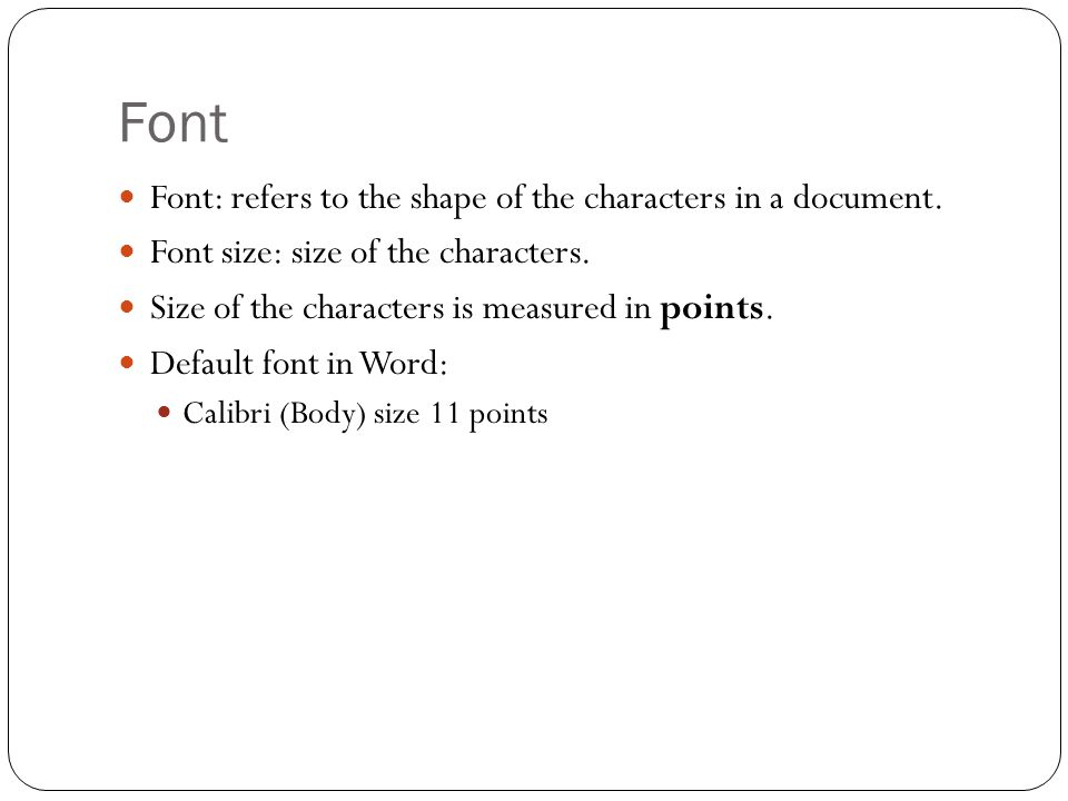Font Font: refers to the shape of the characters in a document.