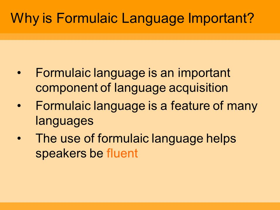 Why is Formulaic Language Important