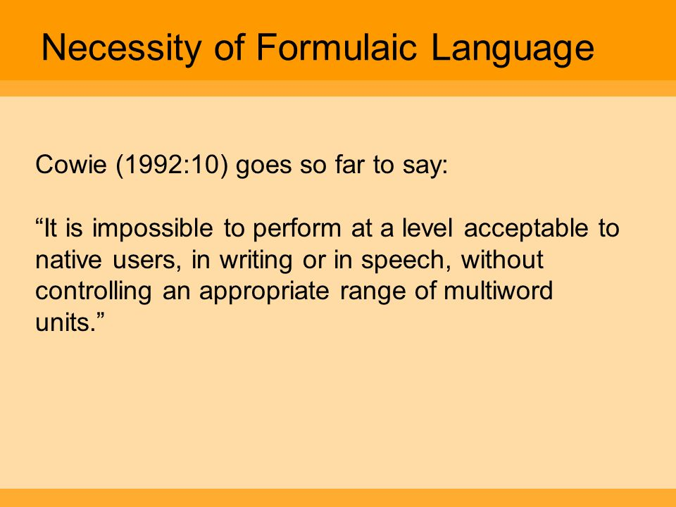 Necessity of Formulaic Language