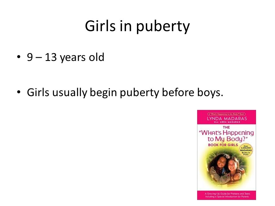 Girls in puberty 9 – 13 years old