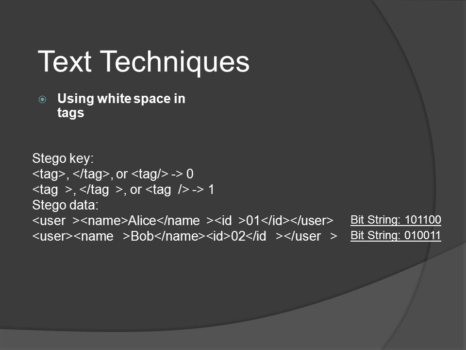 Text Techniques Using white space in tags Stego key: