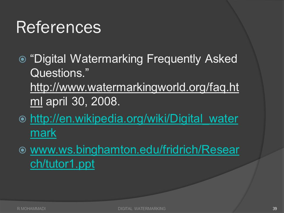 References Digital Watermarking Frequently Asked Questions. http://www.watermarkingworld.org/faq.html april 30, 2008.