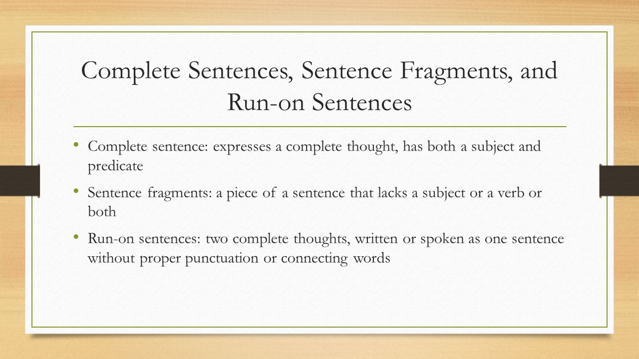 Complete Sentences, Sentence Fragments, and Run-on Sentences