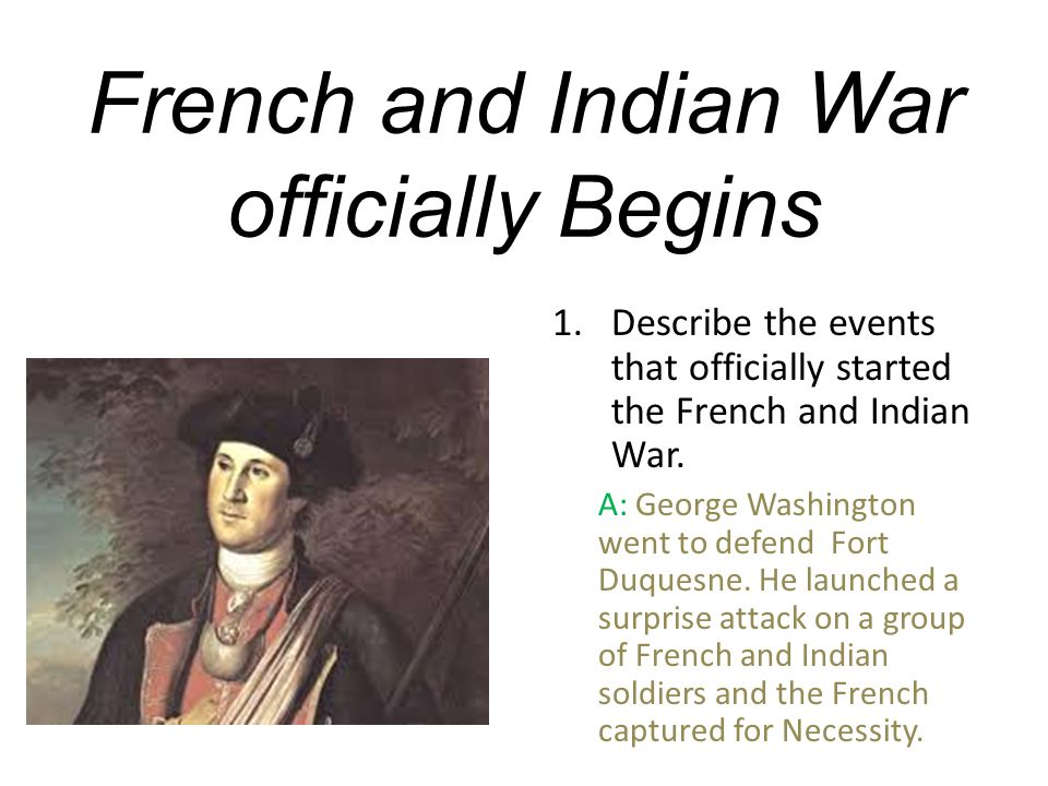 French and Indian War officially Begins