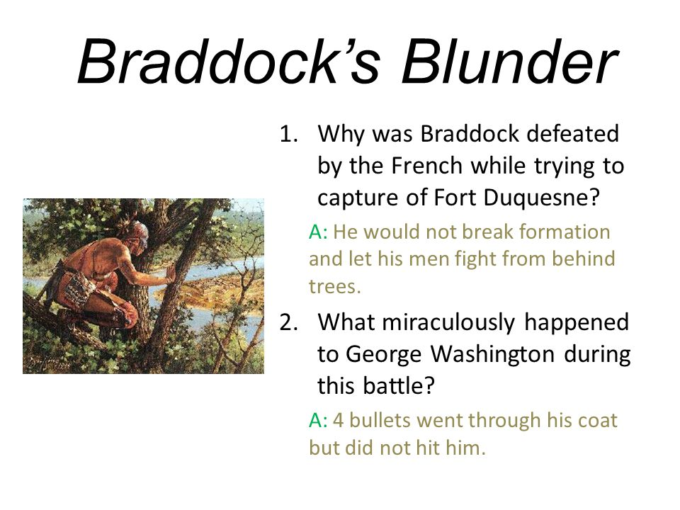 Braddock's Blunder Why was Braddock defeated by the French while trying to capture of Fort Duquesne