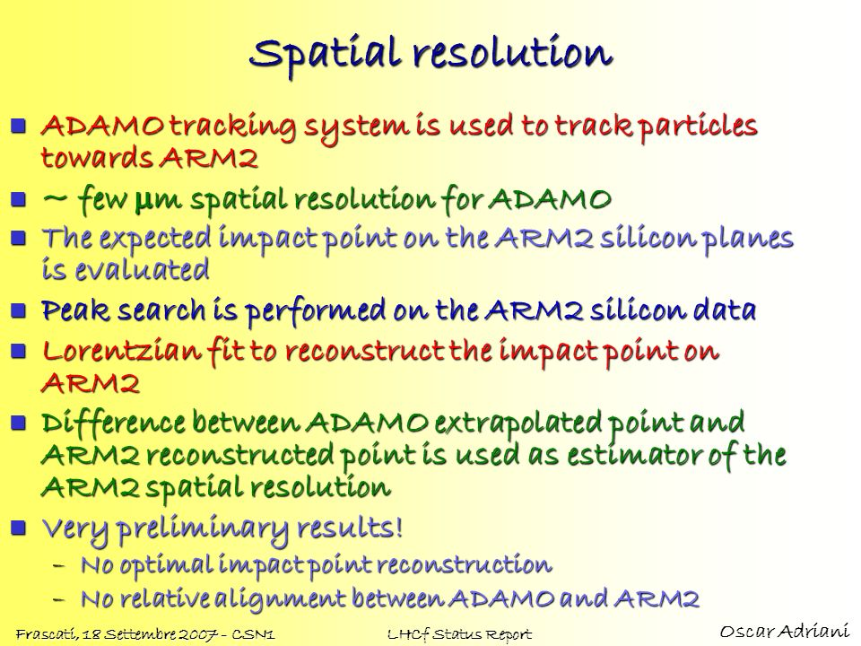 Spatial resolution ADAMO tracking system is used to track particles towards ARM2. ~ few mm spatial resolution for ADAMO.
