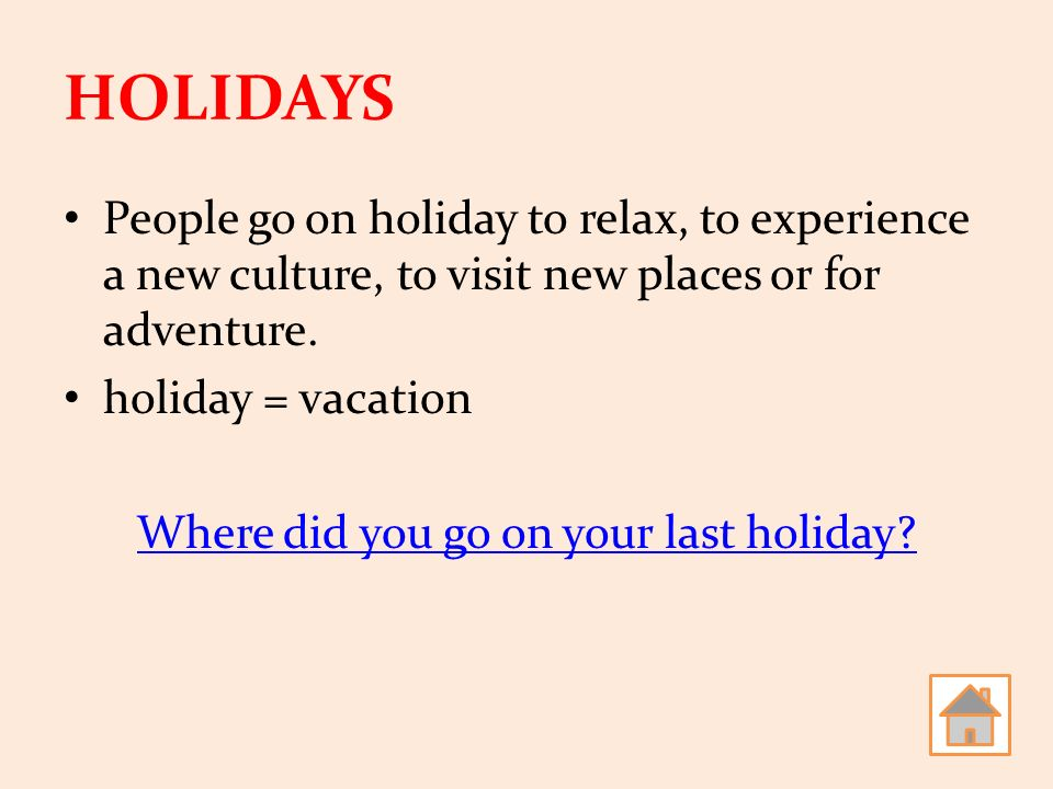 describe the last holiday experiences Difference between holiday and vacation the word holiday comes from old english haligdæg from leisure describe your holidays vocabulary.