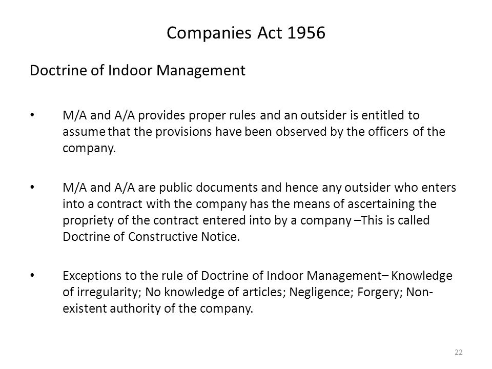 doctrine of indoor management The doctrine of indoor management is an exception to the rule of constructive notice according to the rule of constructive notice, a person dealing with the company.