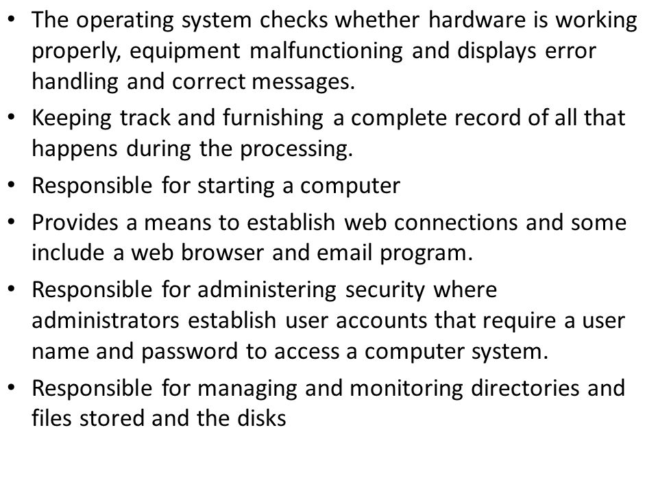 The operating system checks whether hardware is working properly, equipment malfunctioning and displays error handling and correct messages.