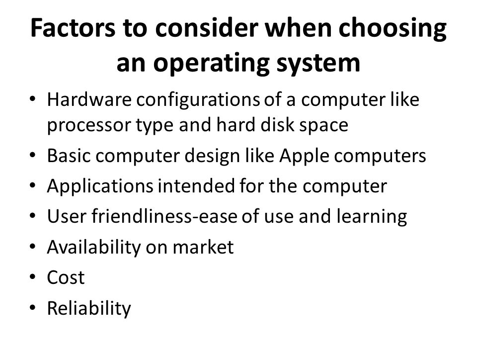 Factors to consider when choosing an operating system