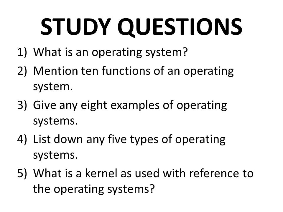 STUDY QUESTIONS What is an operating system