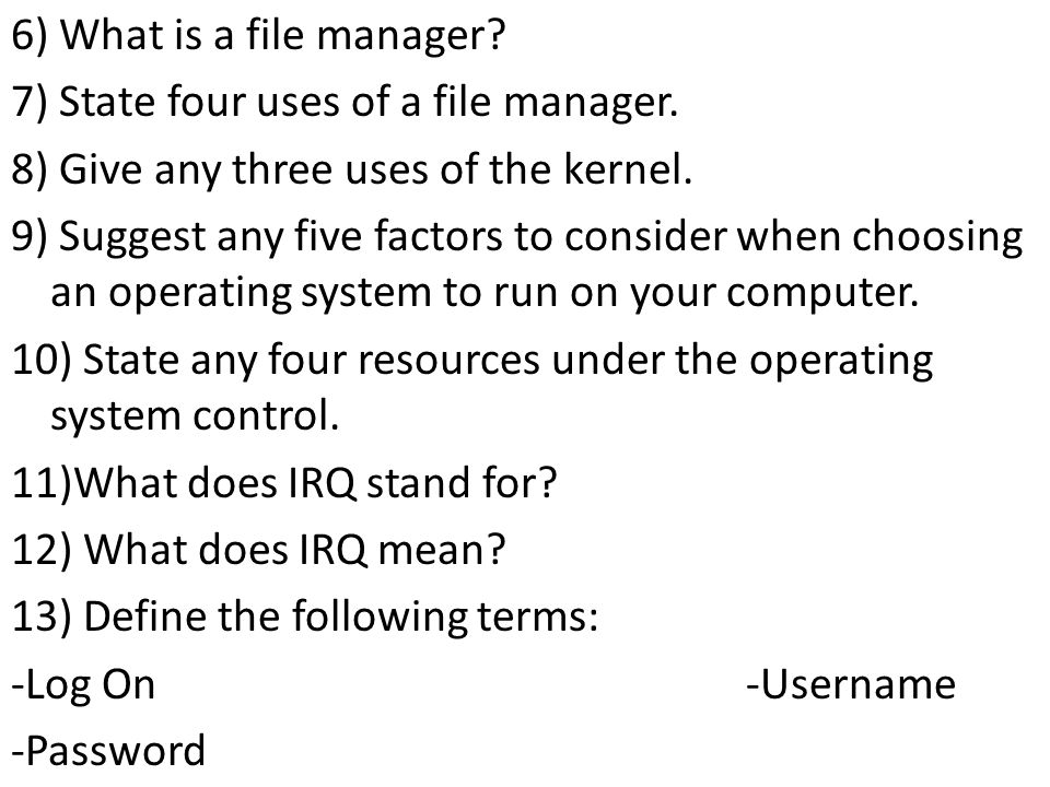 6) What is a file manager. 7) State four uses of a file manager