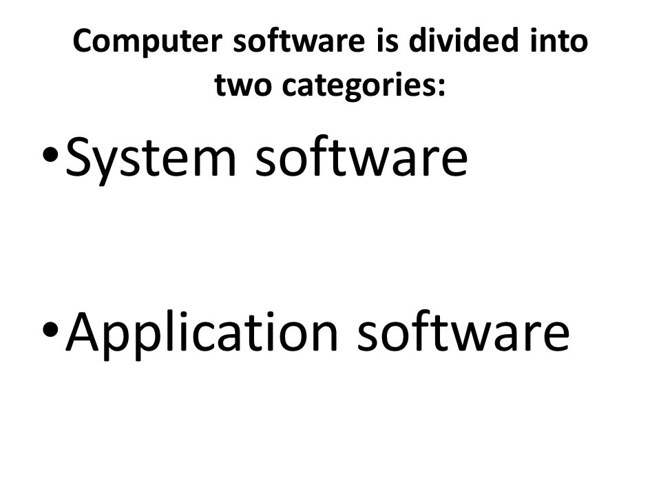 Computer software is divided into two categories: