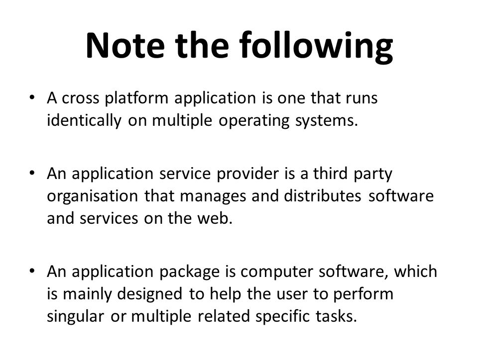 Note the following A cross platform application is one that runs identically on multiple operating systems.