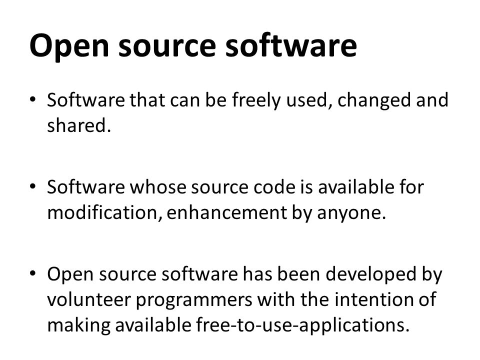 Open source software Software that can be freely used, changed and shared.
