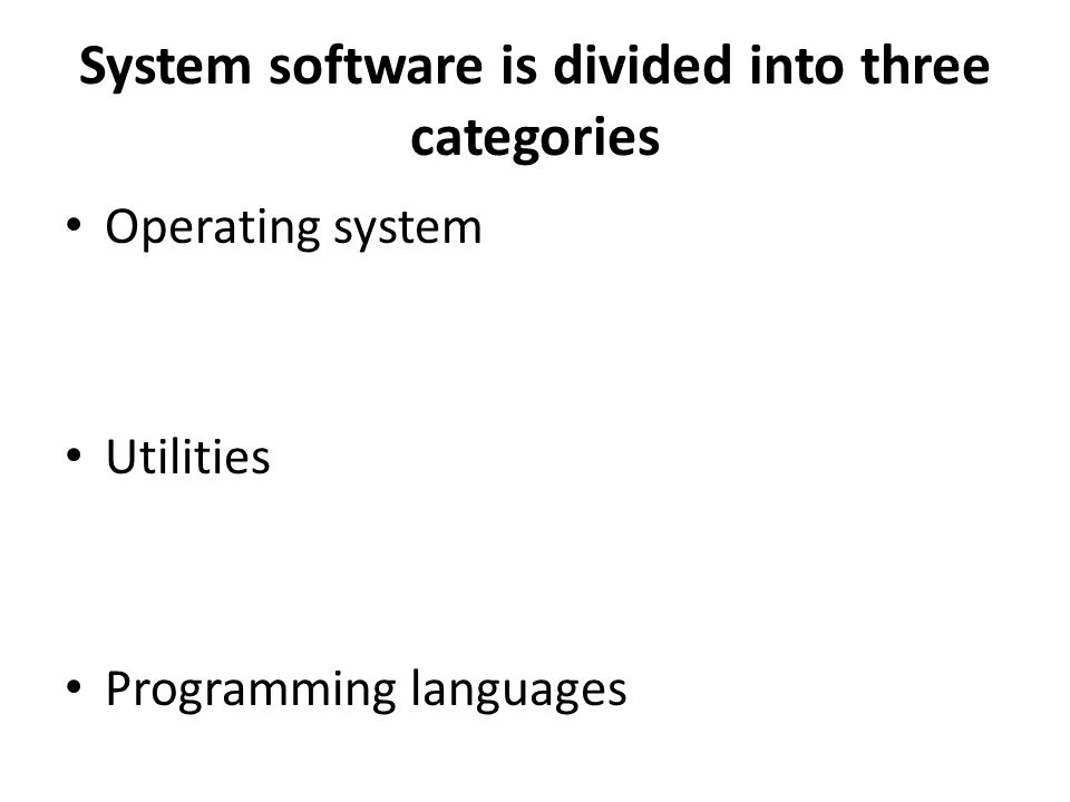 System software is divided into three categories