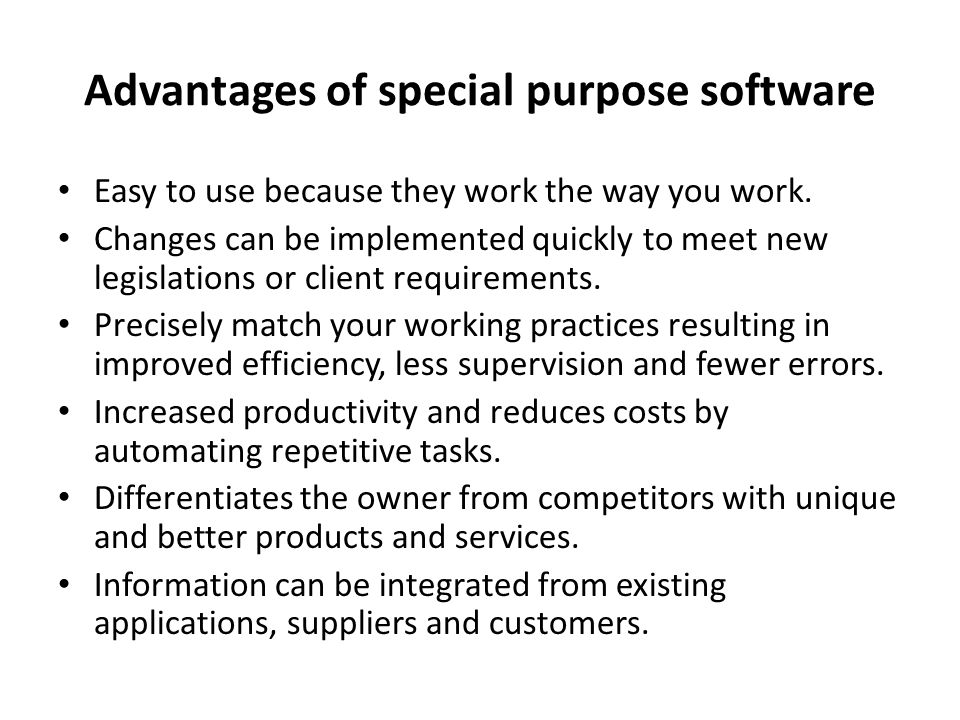 Advantages of special purpose software