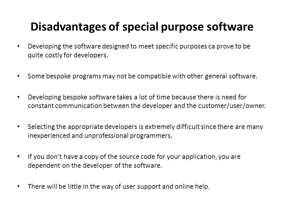 Disadvantages of special purpose software