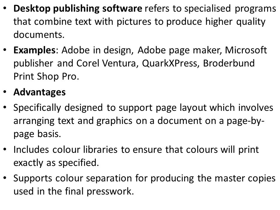 Desktop publishing software refers to specialised programs that combine text with pictures to produce higher quality documents.