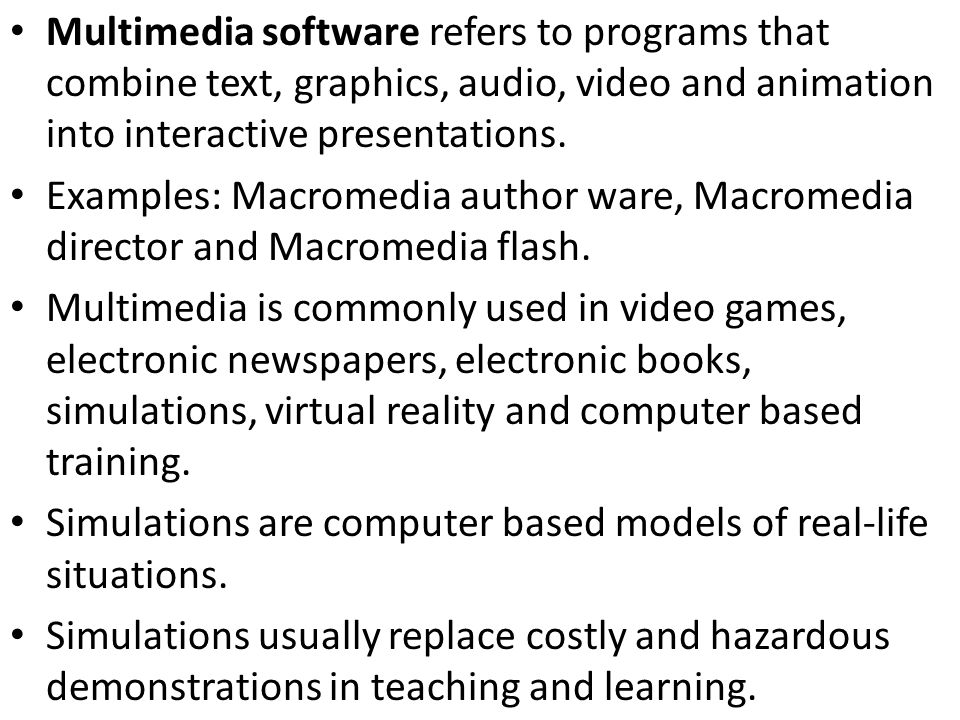 Multimedia software refers to programs that combine text, graphics, audio, video and animation into interactive presentations.