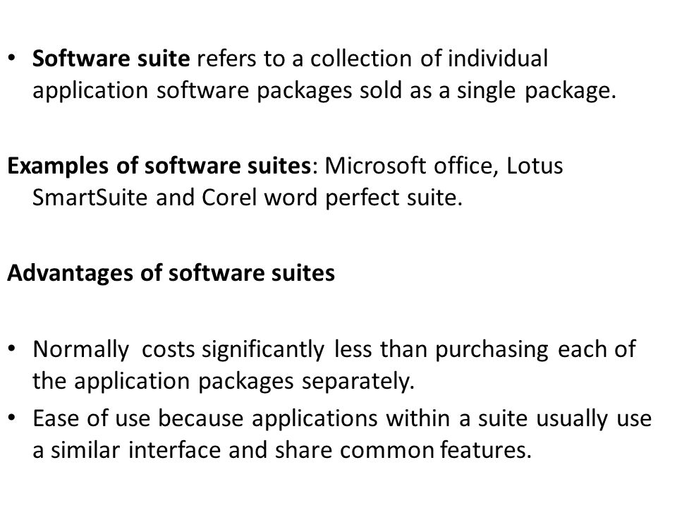 Software suite refers to a collection of individual application software packages sold as a single package.