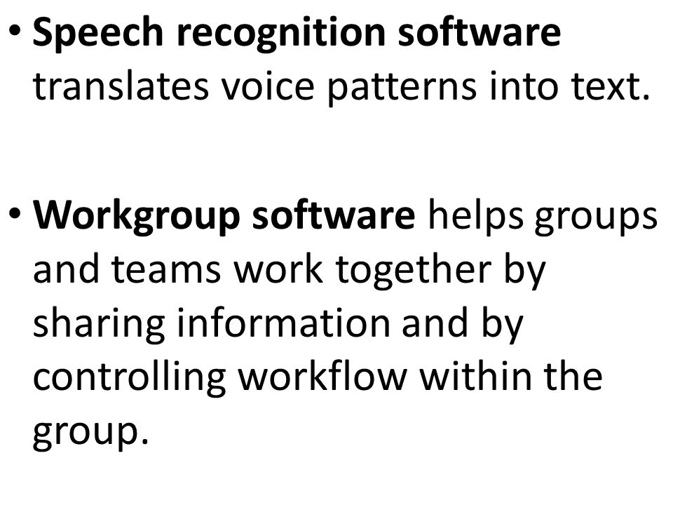 Speech recognition software translates voice patterns into text.
