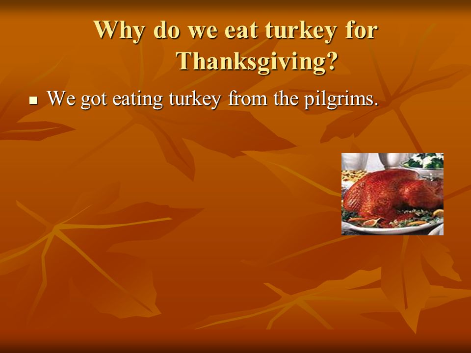 Thanksgiving holiday project part 2 ppt video online for Why do we eat turkey on thanksgiving