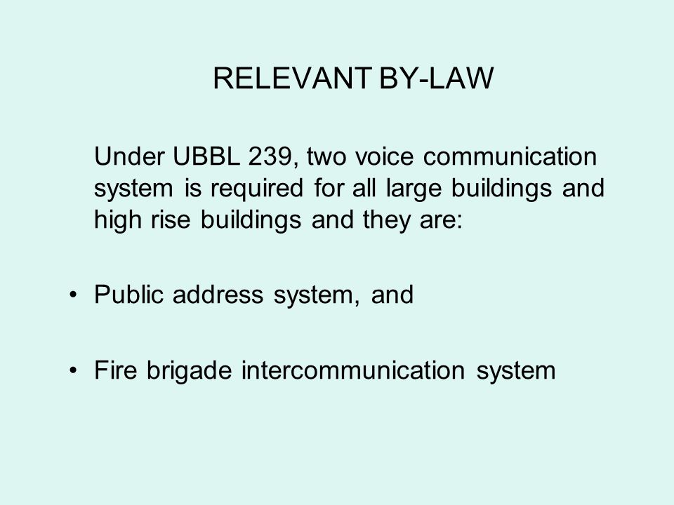 RELEVANT BY-LAW Under UBBL 239, two voice communication system is required for all large buildings and high rise buildings and they are: