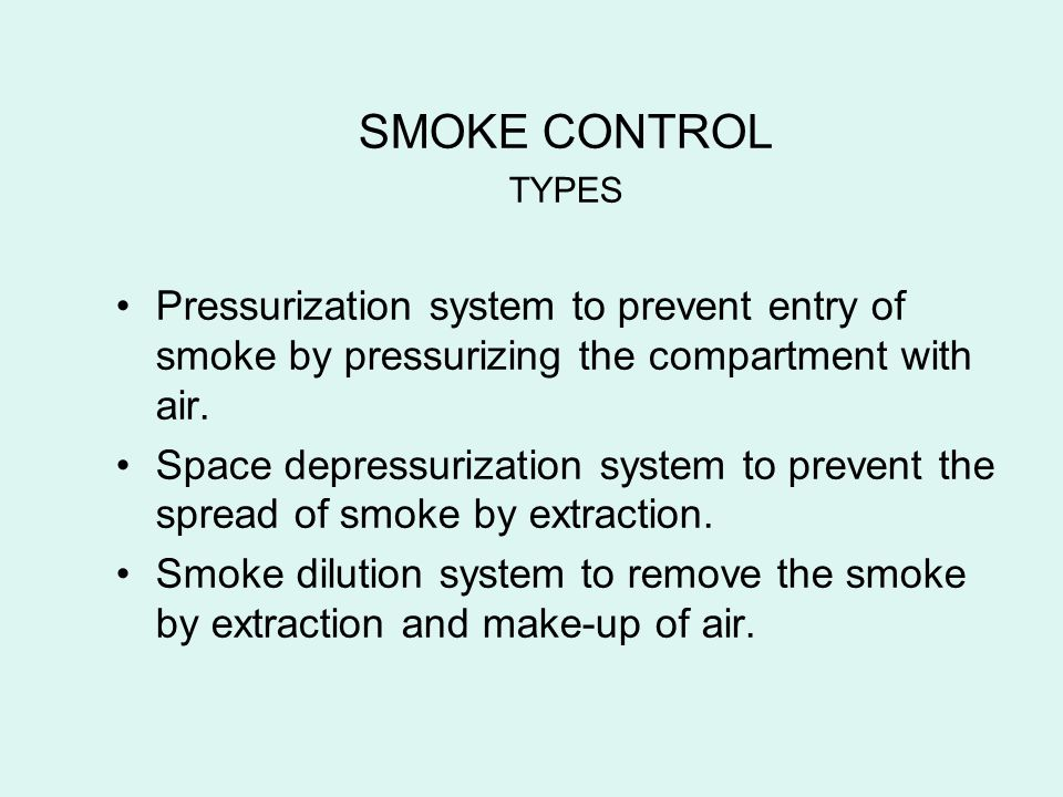 SMOKE CONTROL TYPES. Pressurization system to prevent entry of smoke by pressurizing the compartment with air.