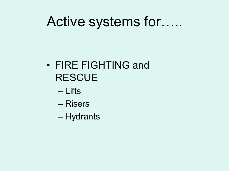 Active systems for….. FIRE FIGHTING and RESCUE Lifts Risers Hydrants