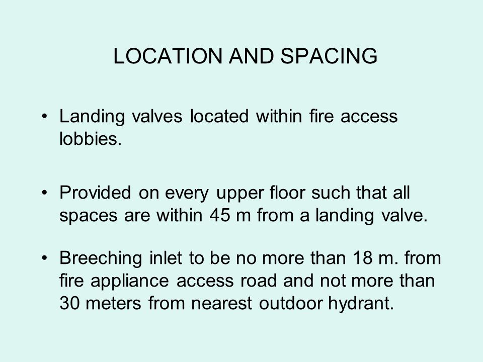 LOCATION AND SPACING Landing valves located within fire access lobbies.