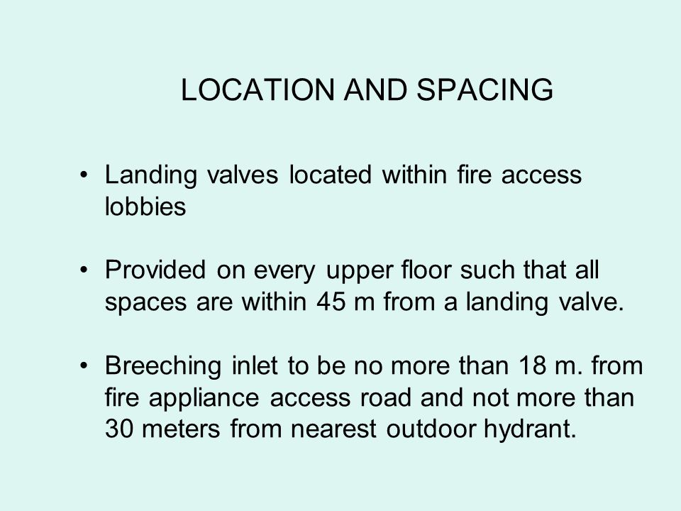 LOCATION AND SPACING Landing valves located within fire access lobbies