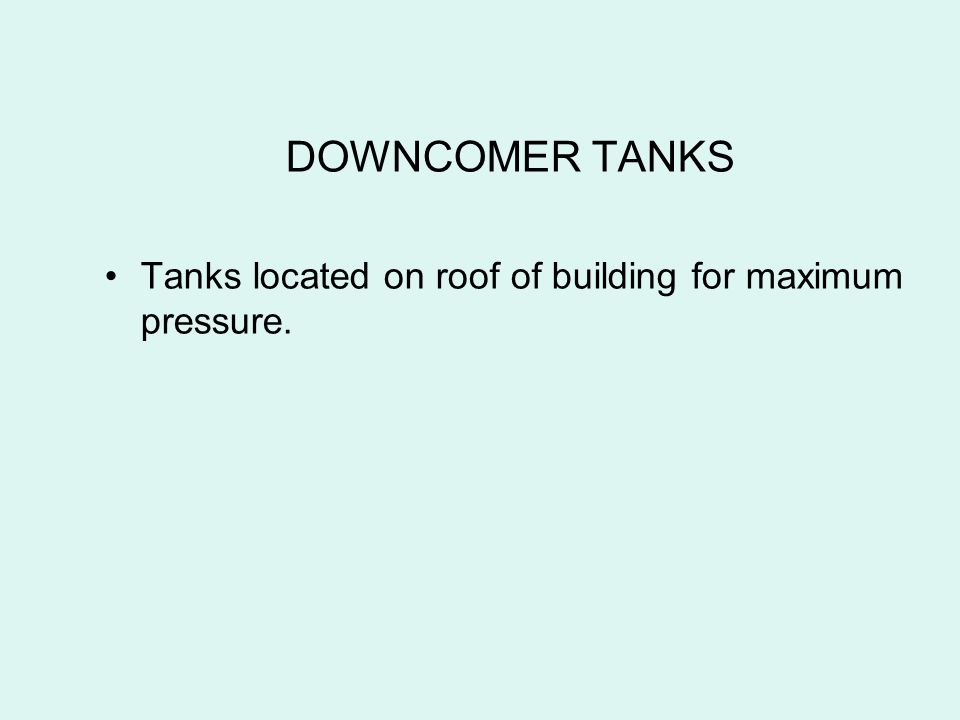 DOWNCOMER TANKS Tanks located on roof of building for maximum pressure.