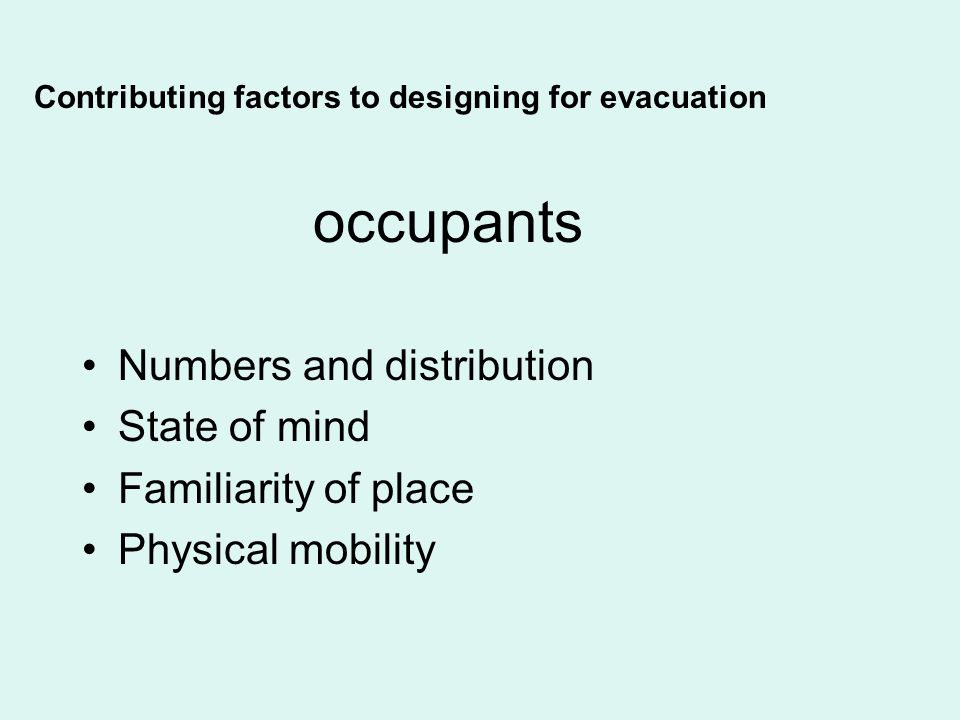 occupants Numbers and distribution State of mind Familiarity of place