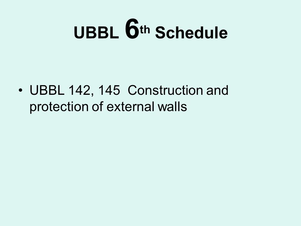UBBL 6th Schedule UBBL 142, 145 Construction and protection of external walls