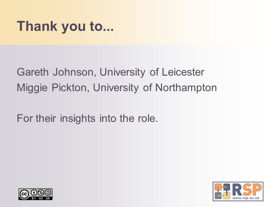 Thank you to...Gareth Johnson, University of Leicester Miggie Pickton, University of Northampton For their insights into the role.