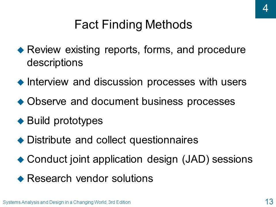 Fact Finding Methods Review existing reports, forms, and procedure descriptions. Interview and discussion processes with users.