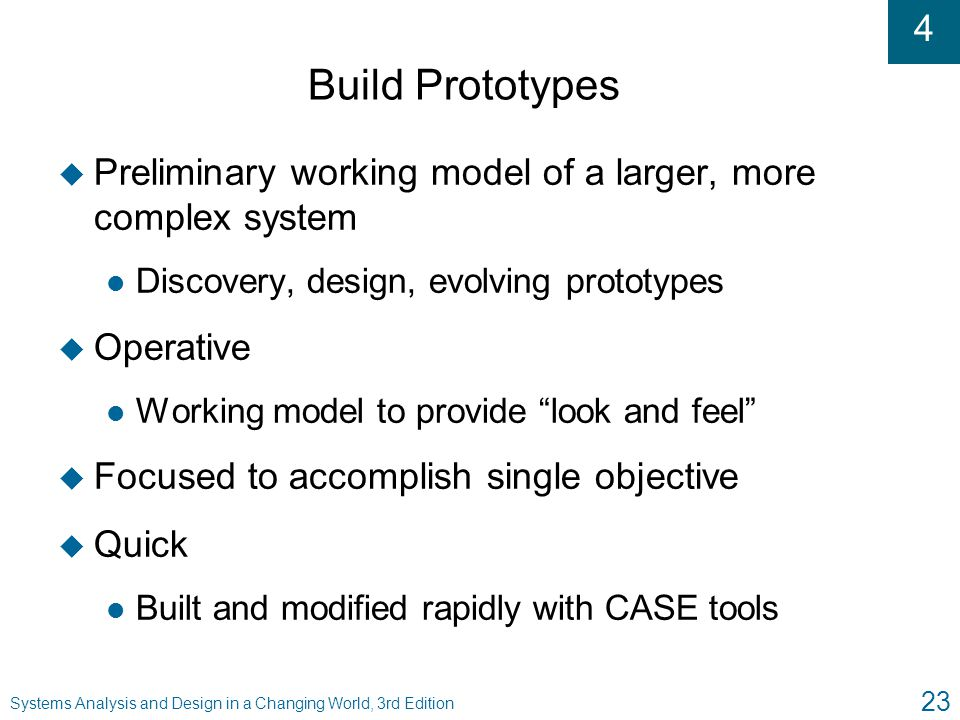 Build Prototypes Preliminary working model of a larger, more complex system. Discovery, design, evolving prototypes.