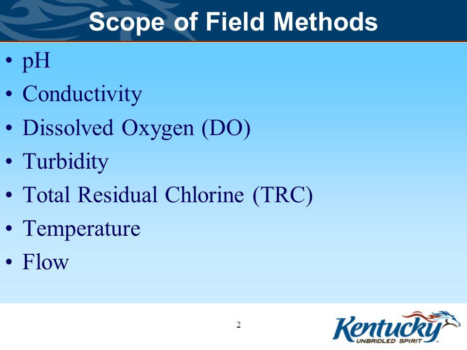 Scope of Field Methods pH Conductivity Dissolved Oxygen (DO) Turbidity