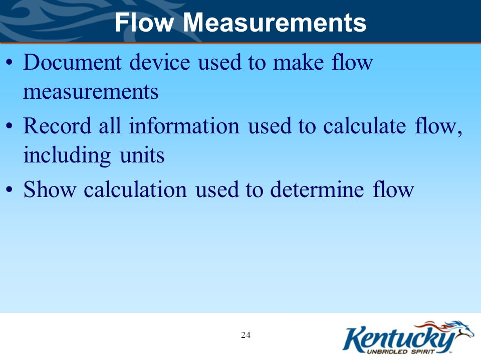 Flow Measurements Document device used to make flow measurements