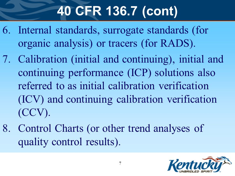 40 CFR 136.7 (cont) Internal standards, surrogate standards (for organic analysis) or tracers (for RADS).